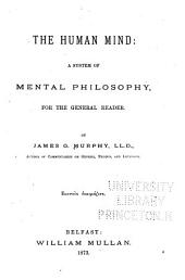 The Human Mind: A System of Mental Philosophy for the General Reader