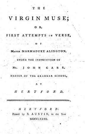The Virgin Muse  Or  First Attempts in Verse  of Master Marmaduke Alington  Under the Instruction of Mr  John Carr  Master of the Grammar School  at Hertford PDF