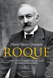Roque: Sáenz Peña: el presidente que forjó la democracia moderna