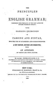 The Principles of English Grammar: Comprising the Substance of the Most Approved English Grammars Extant, with Copious Exercises in Parsing and Syntax for the Use of Academies and Common Schools