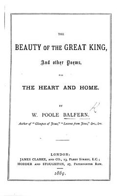 The Beauty of the Great King  and Other Poems  for the Heart and Home PDF