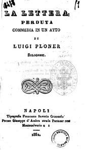 La lettera perduta commedia in un atto di Luigi Ploner bolognese