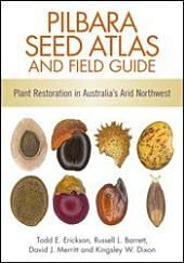 Pilbara Seed Atlas and Field Guide: Plant Restoration in Australia's Arid Northwest