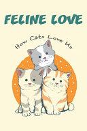 Feline Love_ How Cats Love Us