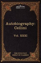 The Autobiography of Benvenuto Cellini: The Five Foot Shelf of Classics, Vol. XXXI (in 51 Volumes)