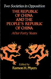 Two Societies in Opposition: The Republic of China and the People's Republic of China After Forty Years, Volume 401