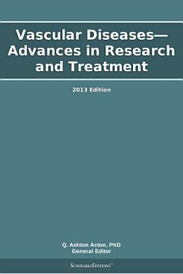Vascular Diseases—Advances in Research and Treatment: 2013 Edition