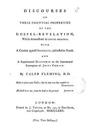 Discourses on Three Essential Properties of the Gospel-revelation, which Demonstrate Its Divine Original: With a Caution Against Infidelity, Addressed to Youth. And a Supplemental Discourse on the Supernatural Conception of Jesus Christ
