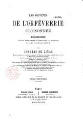 Les origines de l'orfèvrerie cloisonnée: recherches sur les divers genres d'incrustation la joaillerie et l'art des métaux précieux, Volume2