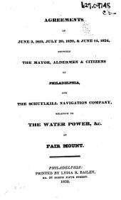 Agreements of June 3, 1819, July 20, 1820, & June 14, 1824, Between the Mayor, Aldermen & Citizens of Philadelphia, and the Schuylkill Navigation Company: Relative to the Water Power, &c. at Fair Mount