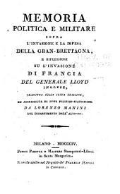 Memoria politica e militare spora l'invasione e la difesa della Gran-Brettagna, e riflessioni su l'invasione di Francia, del generale Lloyd ...