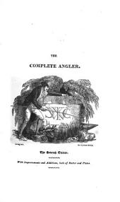 The Complete Angler: Or, Contemplative Man's Recreation; Being a Discourse on Rivers, Fish-ponds, Fish and Fishing. In Two Parts