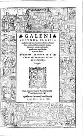 Omnia Opera: Secunda Classis medicine[m] partem maxime nobilem co[n]tinet: haec aerem, uictum, corporis motus, & mores animi explicando, praesentem tueri sanitatem nos docet, Volume 2
