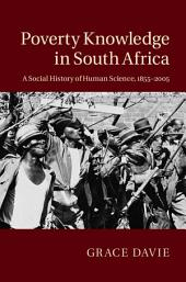 Poverty Knowledge in South Africa: A Social History of Human Science, 1855–2005