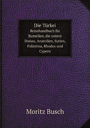 Die T rkei  Reisehandbuch f r Rumelien  die untere Donau  Anatolien  Syrien  Pal stina  Rhodus und Cypern PDF