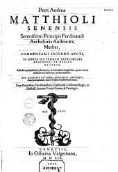 Petri Andreae Matthioli medici Senensis Commentarii, in libros sex Pedacii Dioscoridis Anazarbei, de medica materia. Adiectis quàm plurimis plantarum et animalium imaginibus, eodem authore