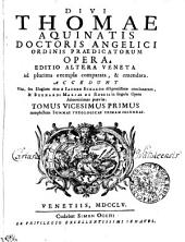 DIVI THOMAE AQUINATIS DOCTORIS ANGELICI ORDINIS PRAEDICATORUM OPERA: EDITIO ALTERA VENETA ad plurima exempla comparata, & emendata. ACCEDUNT Vita, seu Elogium eius a IACOBO ECHARDO diligentissime concinnatum, & BERNARDI MARIAE DE RUBEIS in singula Opera Admonitiones praeviae. complectens SUMMAE THEOLOGICAE PRIMAM SECUNDAE. TOMUS VICESIMUS PRIMUS, Volume 21