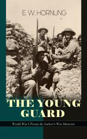 THE YOUNG GUARD – World War I Poems & Author's War Memoirs: Thriller Classics: The Criminologists' Club, The Field of Philippi,A Bad Night, A Trap to Catch a Cracksman, A Hopeless Case, The Golden Key, The Second Murderer and many more