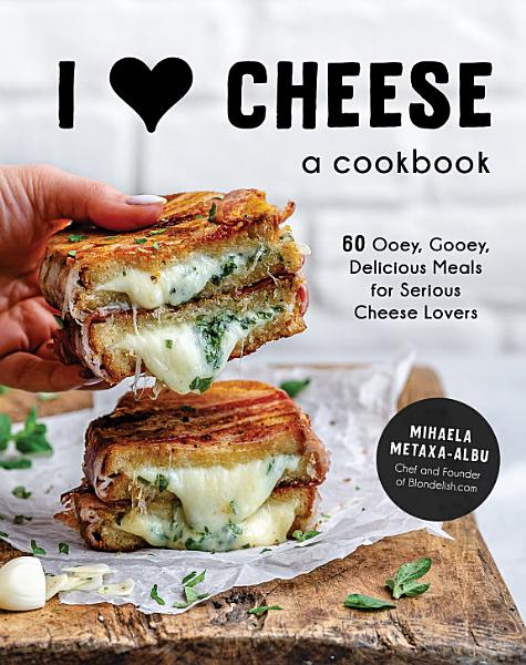 Download I Heart Cheese  A Cookbook Book