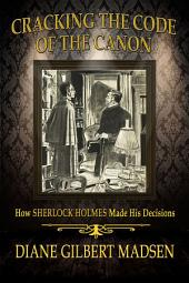 Cracking The Code of The Canon: How Sherlock Holmes Made His Decisions
