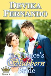 The Prince's Stubborn Bride: Royal Romance for fans of Royally Screwed by Emma Chase and Princess Diaries