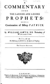 A Commentary upon the Larger and Lesser Prophets: being a continuation of Bishop Patrick ... The third edition