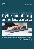 Cybermobbing am Arbeitsplatz  Pr   ventive und intervenierende Ma  nahmen f  r F  hrungskr   fte PDF