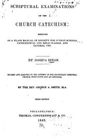Scriptural Examinations on the Church Catechism: Designed as a Plain Manual of Divinity for Sunday-schools ...