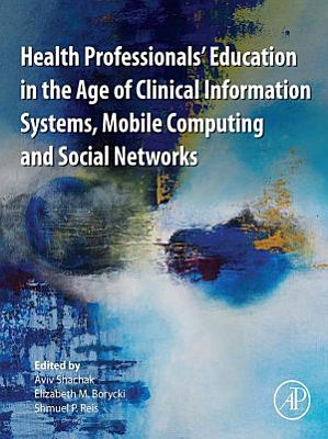 Health Professionals  Education in the Age of Clinical Information Systems  Mobile Computing and Social Networks PDF