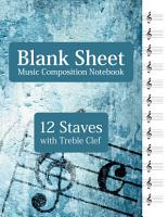 Blank Sheet Music Composition Notebook   12 Staves with Treble Clef PDF