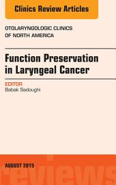Function Preservation in Laryngeal Cancer, An Issue of Otolaryngologic Clinics of North America,
