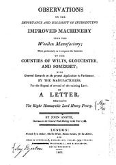 Observations on the Importance and Necessity of Introducing Improved Machinery Into the Woollen Manufactory: ... with General Remarks ... by the Manufacturers, for the Repeal of Several of the Existing Laws : in a Letter, Addressed to the Right Honourable Lord Henry Pettey