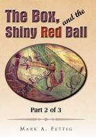 The Box  and the Shiny Red Ball  Part 2 of 3 PDF