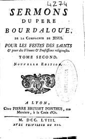 Sermons du pere Bourdaloue de la Compagnie de Jesus. Pour les festes des Saints [et] pour des vêtures [et] professionis religieuses: tome second