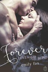 Forever – Love makes you blind