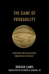 The Game of Probability: Literature and Calculation from Pascal to Kleist