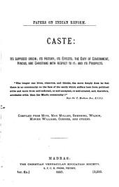 Caste: Its Supposed Origin; Its History; Its Effects; the Duty of Government, Hindus, and Christians with Respect to It; and Its Prospects