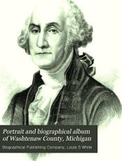 Portrait and Biographical Album of Washtenaw County  Michigan PDF