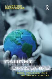 Caught in the Crossfire: Kids, Politics, and America's Future