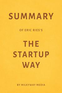 Summary of Eric Ries   s The Startup Way by Milkyway Media PDF