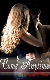 Come Anytime : Erotic Sex Story: (Adults Only Erotica)