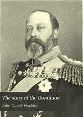 The Story of the Dominion: Four Hundred Years in the Annals of Half a Continent; a History of Canada from Its Early Discovery and Settlement to the Present Time; Embracing Its Growth, Progress and Achievements in the Pursuits of Peace and War