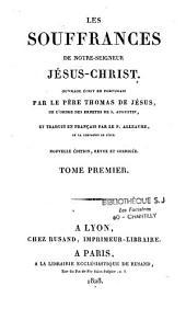 Les souffrances de Notre Seigneur Jésus-Christ: Volume1