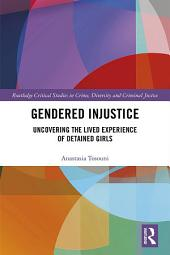 Gendered Injustice: Uncovering the Lived Experience of Detained Girls