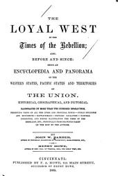 The Loyal West in the Times of the Rebellion: Also, Before and Since: Being an Encyclopedia and Panorama of the Western States, Pacific States and Territories of the Union. Historical, Geographical, and Pictorial, Volume 2