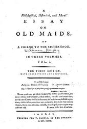 A Philosophical, Historical, and Moral Essay on Old Maids: Volume 1
