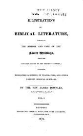 Illustrations of Biblical Literature: Exhibiting the History and Fate of the Sacred Writings, from the Earliest Period to the Present Century : Including Biographical Notices of Translators, and Other Eminent Biblical Scholars, Volume 1