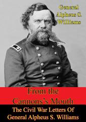 From The Cannon's Mouth: The Civil War Letters Of General Alpheus S. Williams