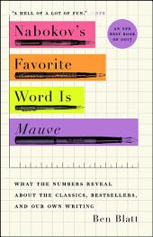 Nabokov's Favorite Word Is Mauve: What the Numbers Reveal About the Classics, Bestsellers, and Our Own Writing