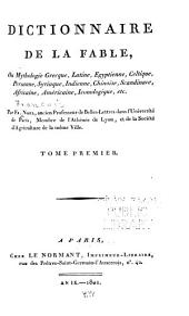 Dictionnaire de la fable, ou Mythologie grecque, latine, égyptienne, celtique, persanne, syriaque, indienne, chinoise, scandinave, africaine, américaine, iconologique, etc: Volume1